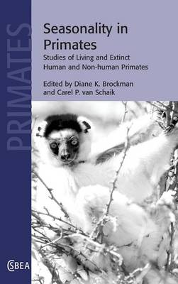 Cambridge Studies in Biological and Evolutionary Anthropology: Seasonality in Primates: Studies of Living and Extinct Human and Non-Human Primates Series Number 44 (Hardback)