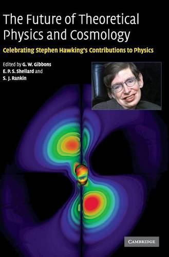 The Future of Theoretical Physics and Cosmology: Celebrating Stephen Hawking's Contributions to Physics (Hardback)
