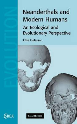 Neanderthals and Modern Humans: An Ecological and Evolutionary Perspective - Cambridge Studies in Biological and Evolutionary Anthropology 38 (Hardback)