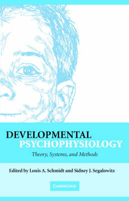 Developmental Psychophysiology: Theory, Systems, and Methods (Hardback)