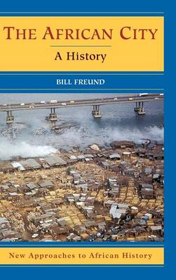 New Approaches to African History: The African City: A History Series Number 4 (Hardback)