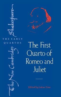 The First Quarto of Romeo and Juliet - The New Cambridge Shakespeare: The Early Quartos (Hardback)