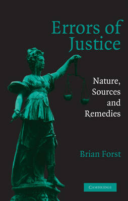Errors of Justice: Nature, Sources and Remedies - Cambridge Studies in Criminology (Hardback)
