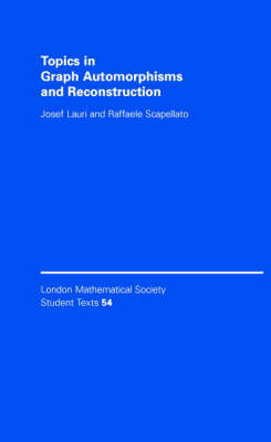 Topics in Graph Automorphisms and Reconstruction - London Mathematical Society Student Texts 54 (Hardback)
