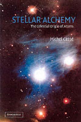 Stellar Alchemy: The Celestial Origin of Atoms (Hardback)
