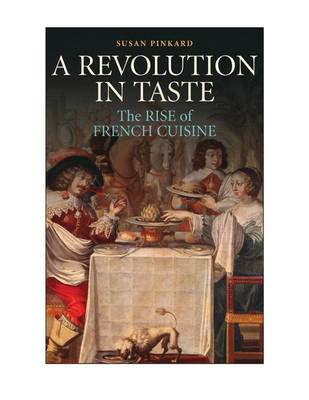 A Revolution in Taste: The Rise of French Cuisine, 1650-1800 (Hardback)