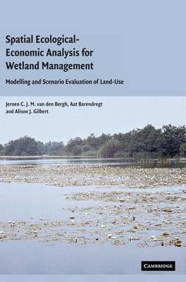 Spatial Ecological-Economic Analysis for Wetland Management: Modelling and Scenario Evaluation of Land Use (Hardback)
