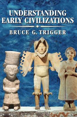 Understanding Early Civilizations: A Comparative Study (Hardback)