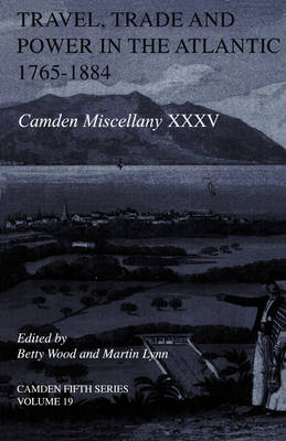 Camden Fifth Series: Travel, Trade and Power in the Atlantic, 1765-1884 Series Number 19 (Hardback)