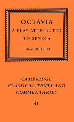 Octavia: A Play Attributed to Seneca - Cambridge Classical Texts and Commentaries 41 (Hardback)