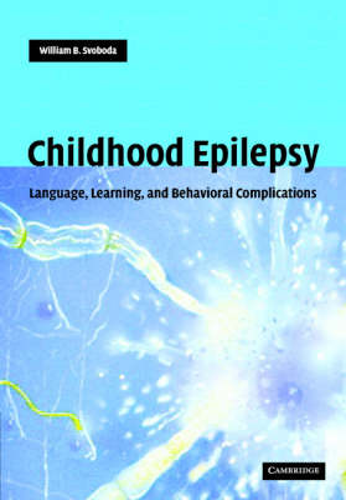 Childhood Epilepsy: Language, Learning and Behavioural Complications (Hardback)