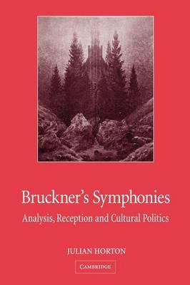 Bruckner's Symphonies: Analysis, Reception and Cultural Politics (Hardback)