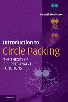 Introduction to Circle Packing: The Theory of Discrete Analytic Functions (Hardback)