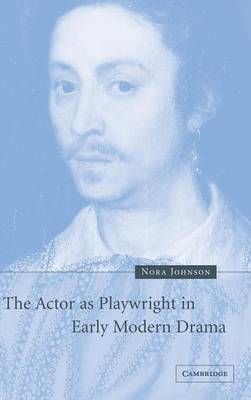 The Actor as Playwright in Early Modern Drama (Hardback)