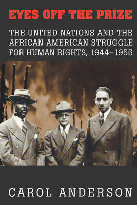 Eyes off the Prize: The United Nations and the African American Struggle for Human Rights, 1944-1955 (Hardback)