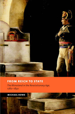 New Studies in European History: From Reich to State: The Rhineland in the Revolutionary Age, 1780-1830 (Hardback)