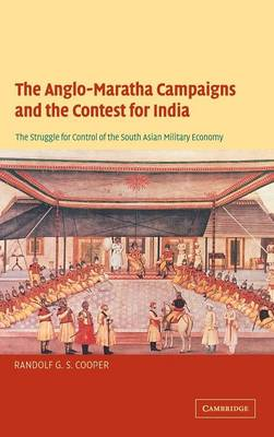 The Anglo-Maratha Campaigns and the Contest for India: The Struggle for Control of the South Asian Military Economy (Hardback)