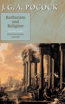 Barbarism and Religion: The First Decline and Fall Volume 3 (Hardback)
