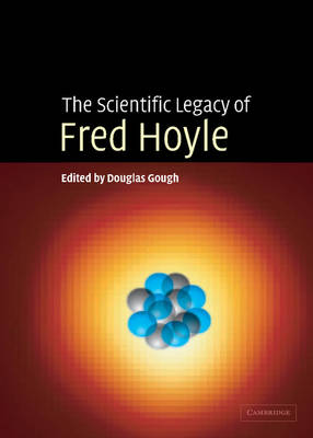 The Scientific Legacy of Fred Hoyle (Hardback)