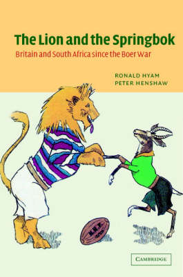 The Lion and the Springbok: Britain and South Africa since the Boer War (Hardback)