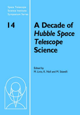 A Decade of Hubble Space Telescope Science - Space Telescope Science Institute Symposium Series 14 (Hardback)