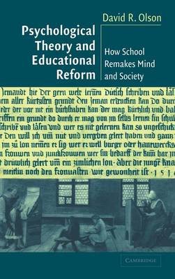 Psychological Theory and Educational Reform: How School Remakes Mind and Society (Hardback)