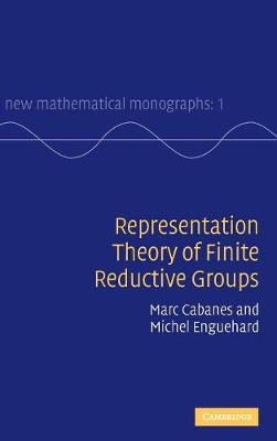 New Mathematical Monographs: Representation Theory of Finite Reductive Groups Series Number 1 (Hardback)