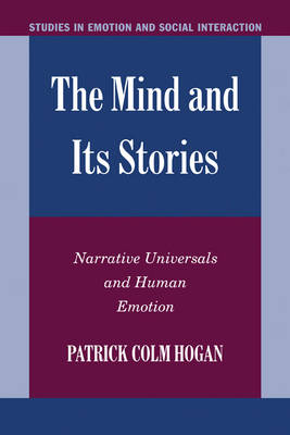 Studies in Emotion and Social Interaction: The Mind and its Stories: Narrative Universals and Human Emotion (Hardback)