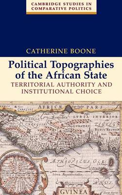 Political Topographies of the African State: Territorial Authority and Institutional Choice - Cambridge Studies in Comparative Politics (Hardback)