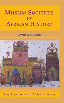 Muslim Societies in African History - New Approaches to African History 2 (Hardback)