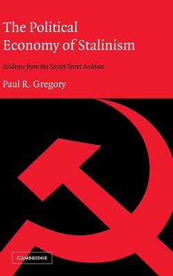 The Political Economy of Stalinism: Evidence from the Soviet Secret Archives (Hardback)
