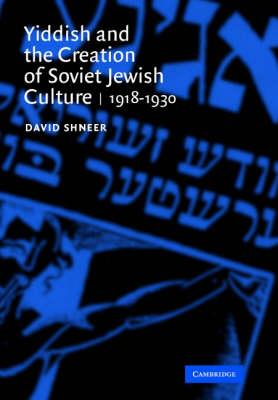 Yiddish and the Creation of Soviet Jewish Culture: 1918-1930 (Hardback)