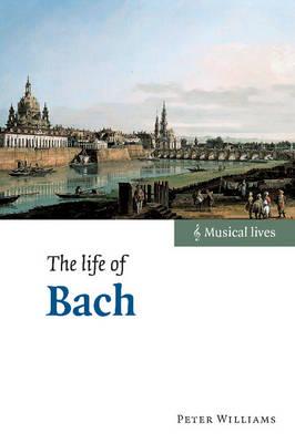 Musical Lives: The Life of Bach (Hardback)