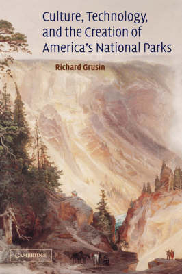 Culture, Technology, and the Creation of America's National Parks - Cambridge Studies in American Literature and Culture 137 (Hardback)