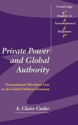 Private Power and Global Authority: Transnational Merchant Law in the Global Political Economy - Cambridge Studies in International Relations 90 (Hardback)