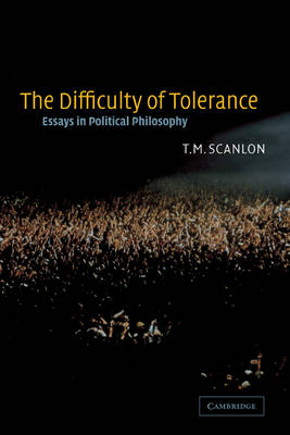 The Difficulty of Tolerance: Essays in Political Philosophy (Hardback)
