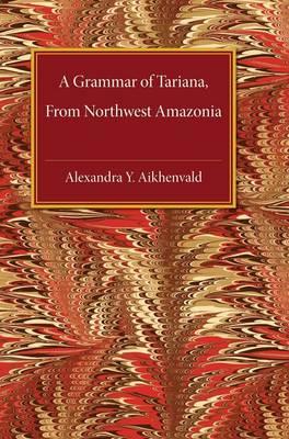 Cover Cambridge Grammatical Descriptions: A Grammar of Tariana, from Northwest Amazonia