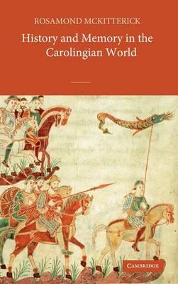 History and Memory in the Carolingian World (Hardback)