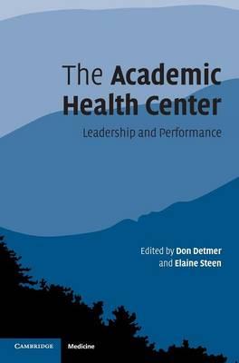 The Academic Health Center: Leadership and Performance (Hardback)