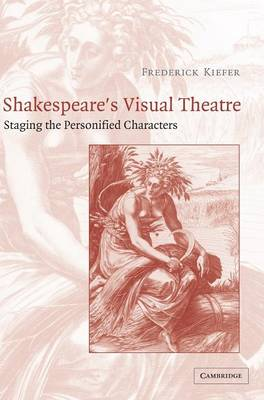 Shakespeare's Visual Theatre: Staging the Personified Characters (Hardback)