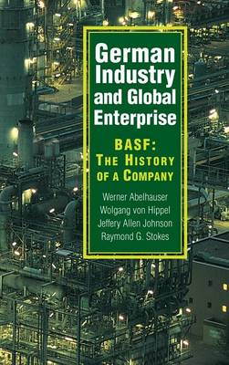 German Industry and Global Enterprise: BASF: The History of a Company (Hardback)
