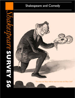 Shakespeare Survey: Volume 56, Shakespeare and Comedy: An Annual Survey of Shakespeare Studies and Production - Shakespeare Survey 56 (Hardback)