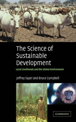 The Science of Sustainable Development: Local Livelihoods and the Global Environment (Hardback)