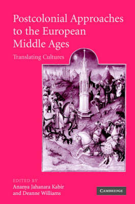 Postcolonial Approaches to the European Middle Ages: Translating Cultures - Cambridge Studies in Medieval Literature 54 (Hardback)