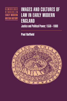 Images and Cultures of Law in Early Modern England: Justice and Political Power, 1558-1660 - Cambridge Studies in Early Modern British History (Hardback)