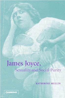 James Joyce, Sexuality and Social Purity (Hardback)