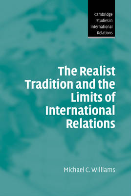 The Realist Tradition and the Limits of International Relations - Cambridge Studies in International Relations (Hardback)