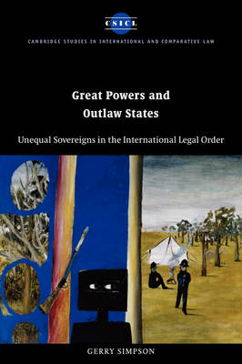 Cambridge Studies in International and Comparative Law: Great Powers and Outlaw States: Unequal Sovereigns in the International Legal Order Series Number 32 (Hardback)