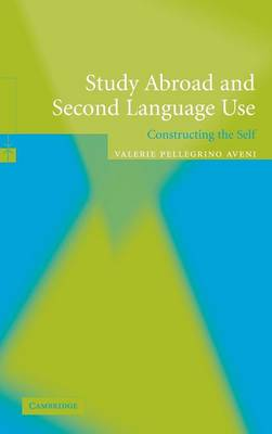 Study Abroad and Second Language Use: Constructing the Self (Hardback)