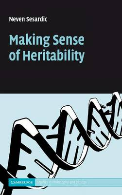 Making Sense of Heritability - Cambridge Studies in Philosophy and Biology (Hardback)